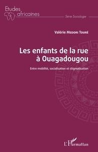 Valérie Medori Touré - Les enfants de la rue à Ouagadougou - Entre mobilité, socialisation et stigmatisation.