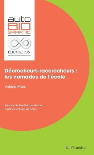 Valérie Melin - Décrocheurs-raccrocheurs : les nomades de l'école.