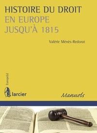 Valérie Ménès-Redorat - Histoire du droit en Europe jusqu'à 1815.