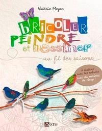 Valérie Meyer - Bricoler, peindre et dessiner au fil des saisons.