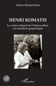 Valérie Michel-Fauré - Henri Komatis - Le centre culturel de Châteauvallon, un manifeste géopoétique.
