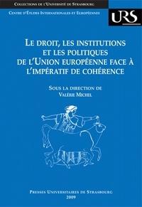 Valérie Michel - Le droit, les institutions et les politiques de l'Union européenne face à l'impératif de cohérence.