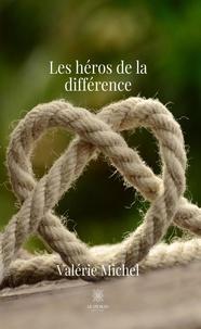 Valérie Michel - Les héros de la différence.