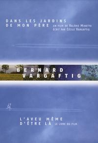 Valérie Minetto et Cécile Vargaftig - Bernard Vargaftig, l'aveu même d'être là - Le livre du film Dans les jardins de mon père. 1 DVD