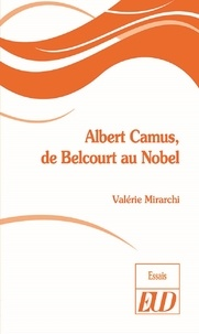 Valérie Mirarchi - Albert Camus, de Belcourt au Nobel.