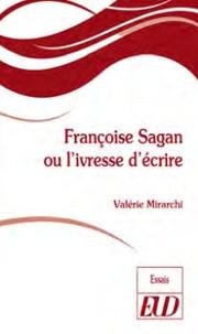 Valérie Mirarchi - Françoise Sagan ou l'ivresse d'écrire.