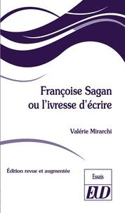 Valérie Mirarchi - Françoise Sagan ou l'ivresse d'écrire - Édition revue et augmentée.