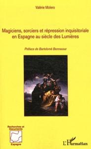 Valérie Moléro - Magiciens, sorciers et répression inquisitoriale en Espagne au siècle des Lumières - 1700-1820.