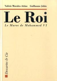 Valérie Morales-Attias et Guillaume Jobin - Le roi - Le Maroc de Mohammed VI.