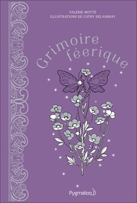 Valérie Motté et Cathy Delanssay - Grimoire féerique.