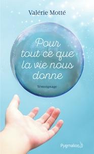 Valérie Motté - Pour tout ce que la vie nous donne.