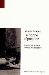 Valérie Mréjen - La bonne réputation - A partir d'une oeuvre de Manuel Alvarez Bravo.