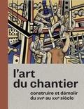Valérie Nègre - L'art du chantier - Constuire et démolir du XVIe au XXIe siècle.