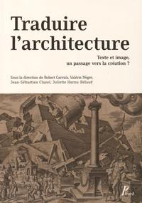 Valérie Nègre et Robert Carvais - Traduire l'architecture - Texte et image : un passage vers la création ?.