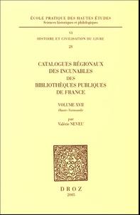 Valérie Neveu - Catalogues régionaux des incunables des bibliothèques publiques de France - Volume 17, Haute-Normandie.