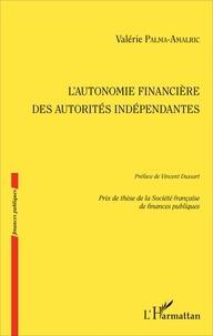 Valérie Palma-Amalric - L'autonomie financière des autorités indépendantes.