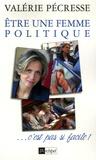 Valérie Pécresse - Etre une femme politique... c'est pas si facile !.
