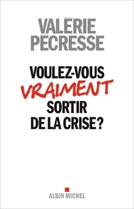 Valérie Pécresse - Voulez-vous sortir de la crise ?.