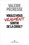 Valérie Pécresse - Voulez-vous vraiment sortir de la crise ?.