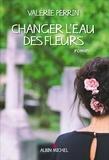Valérie Perrin - Changer l'eau des fleurs.