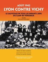 Valérie Perthuis-Portheret - Lyon contre Vichy, août 1942 - Le sauvetage de tous les enfants juifs du camp de Vénissieux.