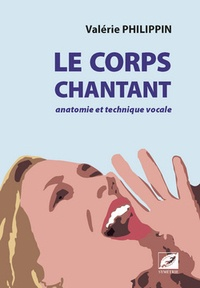 Valérie Philippin - Le corps chantant - Anatomie et technique vocale.
