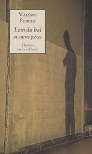 Valérie Poirier - Loin du bal - Et autres pièces.