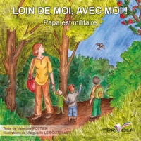 Valérie Pottier et Marguerite Le Bouteiller - Loin de moi, avec moi ! Papa est miltaire.