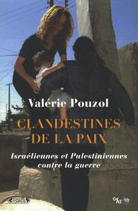 Valérie Pouzol - Clandestines de la paix - Israéliennes et Palestiniennes contre la guerre.