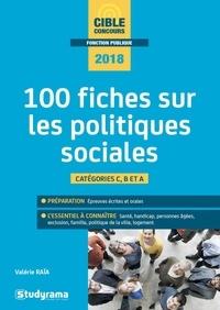 Valerie Raia et Laurence Brunel - 100 fiches sur les politiques sociales - Catégories C, B et A - BTS ESF et SP3S - Concours sociaux.