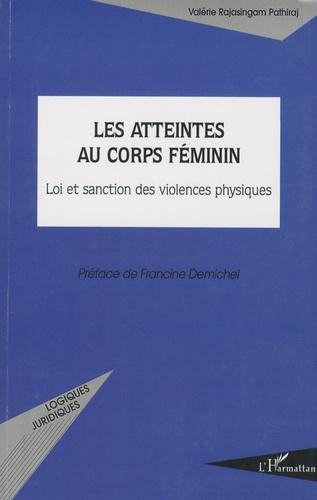 Valérie Rajasingam Pathiraj - Les atteintes au corps féminin - Loi et sanction des violences physiques.