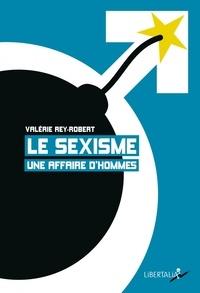 Valérie Rey-Robert - Le sexisme, une affaire d'hommes.