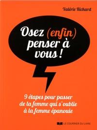 Valérie Richard - Osez (enfin) penser à vous ! - 9 étapes pour passer de la femme qui s'oublie à la femme épanouie.