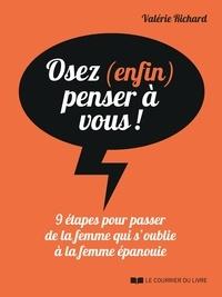 Valérie Richard - Osez (enfin) penser à vous! - 9 étapes pour passer de la femme qui s'oublie à la femme épanouie.