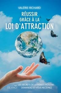 Valérie Richard - Réussir grâce à la loi d'attraction.