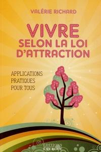 Valérie Richard - Vivre selon la loi d'attraction.