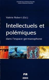 Valérie Robert - Intellectuels et polémiques dans l'espace germanophone.