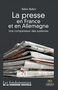 Valérie Robert - La presse en France et en Allemagne - Une comparaison des systèmes suivi d'un lexique allemand-français de la presse.