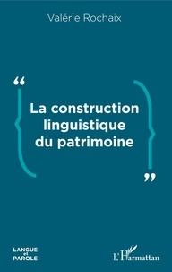 Ebooks pdf gratuits téléchargement direct La construction linguistique du patrimoine en francais FB2 9782140141850 par Valérie Rochaix