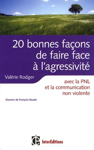 Valérie Rodger - 20 Bonnes façons de faire face à l'agressivité - Avec la PNL, la communication non violente.