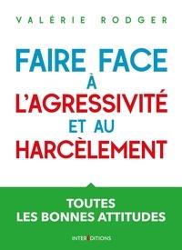 Valérie Rodger - Faire face à l'agressivité et au harcèlement - Toutes les bonnes attitudes.