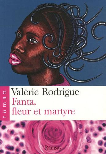 Valérie Rodrigue - Fanta, fleur et martyre.