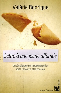 Valérie Rodrigue - Lettre à une jeune affamée - Un témoignage sur la reconstruction après l'anorexie et la boulimie.