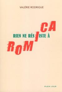 Valérie Rodrigue - Rien ne résiste à Romica.