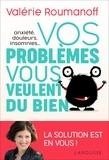 Valérie Roumanoff - Anxiété, douleurs, insomnies... vos problèmes vous veulent du bien !.
