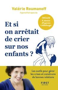 Valérie Roumanoff - Et si on arrêtait de crier sur nos enfants ?.