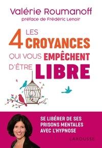 Valérie Roumanoff - Les 4 croyances qui vous empêchent d'être libre.