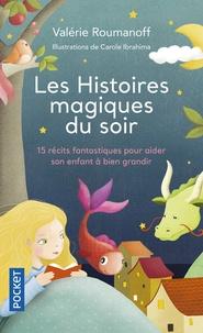Valérie Roumanoff et Carole Ibrahima - Les histoires magiques du soir - 15 récits fantastiques pour aider son enfant à bien grandir.