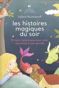 Valérie Roumanoff et Carole Ibrahima - Les histoires magiques du soir - Pour aider son enfant à bien grandir.