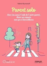 Valérie Roumanoff - Parent solo - Avec (ou sans) l'aide de l'autre parent, élever ses enfants avec zen et bienveillance.